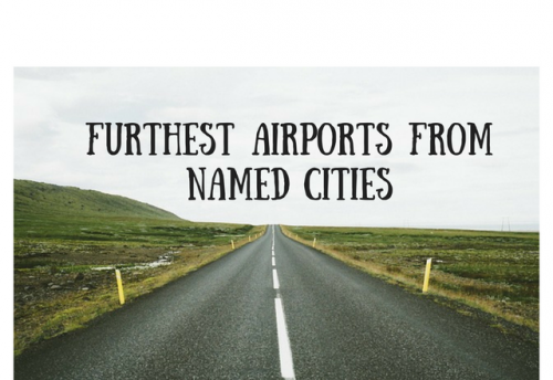 Furthest Airports from Named Cities